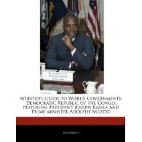 Webster's Guide to World Governments: Democratic Republic of the Congo, Featuring President Joseph Kabila and...
