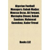 Algerian Football Managers: Algerian Football Biography Stubs, Djamel Belmadi, Lakhdar Belloumi, Rabah Madjer,...