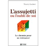 L'assujetti ou l'oubli de soi : Le chemin pour se retrouver